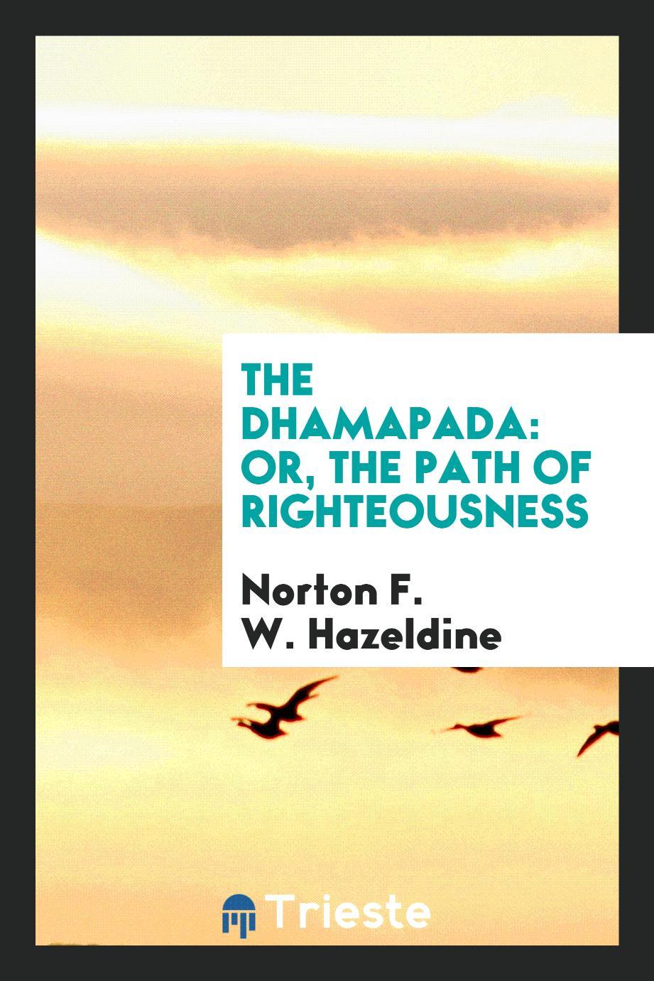 The Dhamapada: Or, The Path of Righteousness