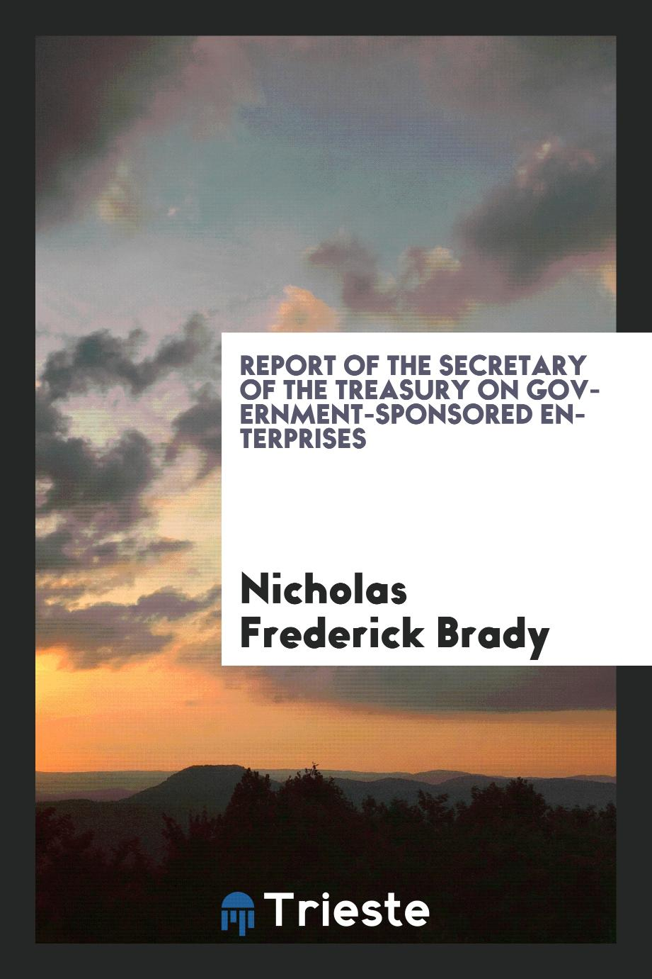 Nicholas Frederick Brady - Report of the Secretary of the Treasury on Government-Sponsored Enterprises