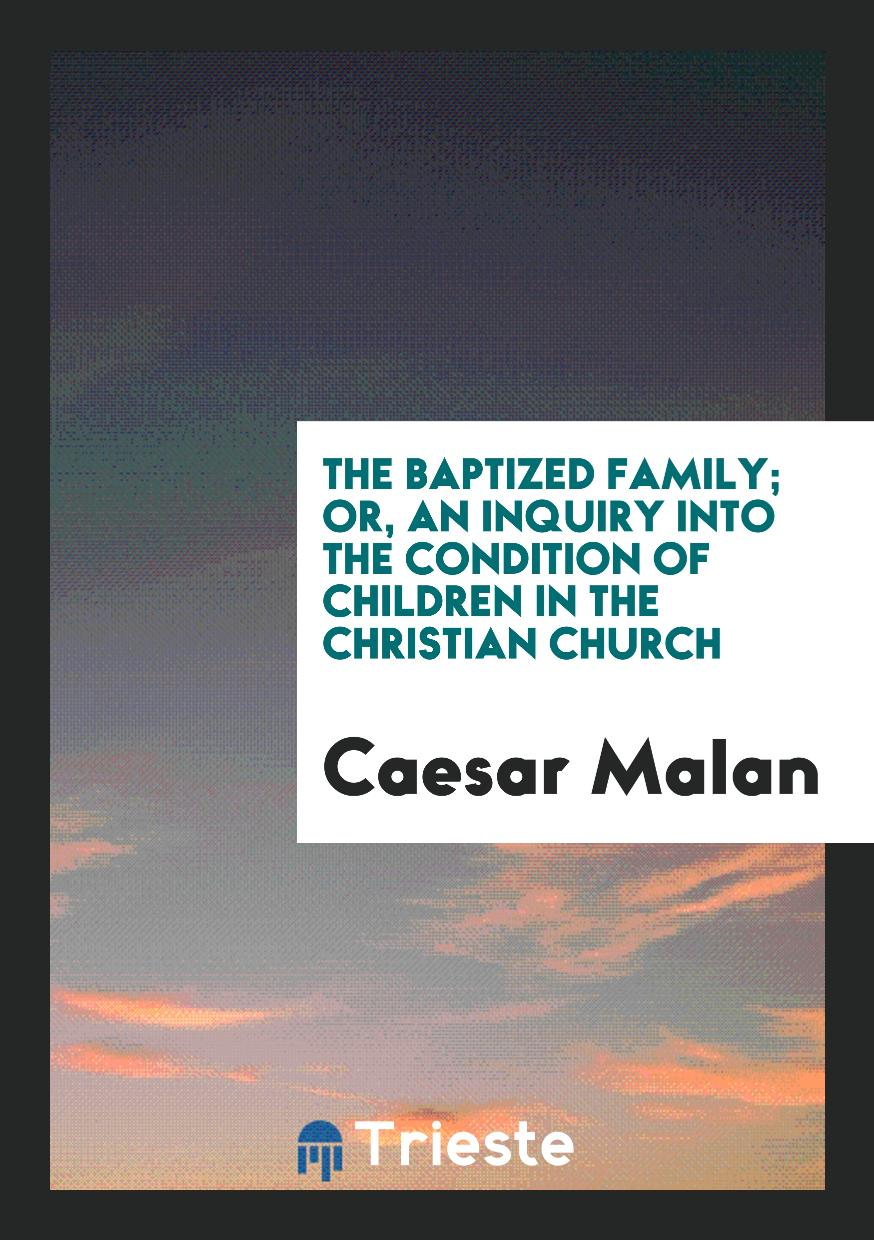 The Baptized Family; Or, an Inquiry into the Condition of Children in the Christian Church