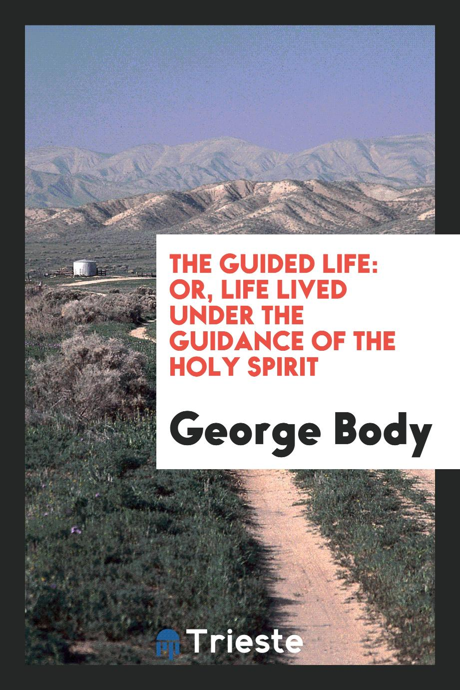 The Guided Life: Or, Life Lived Under the Guidance of the Holy Spirit