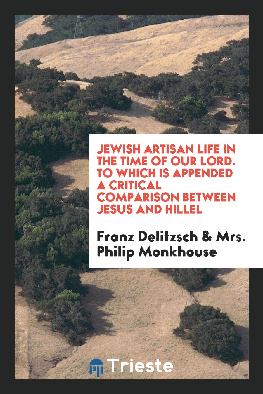 Jewish Artisan Life in the Time of Our Lord. To Which Is Appended a Critical Comparison between Jesus and Hillel