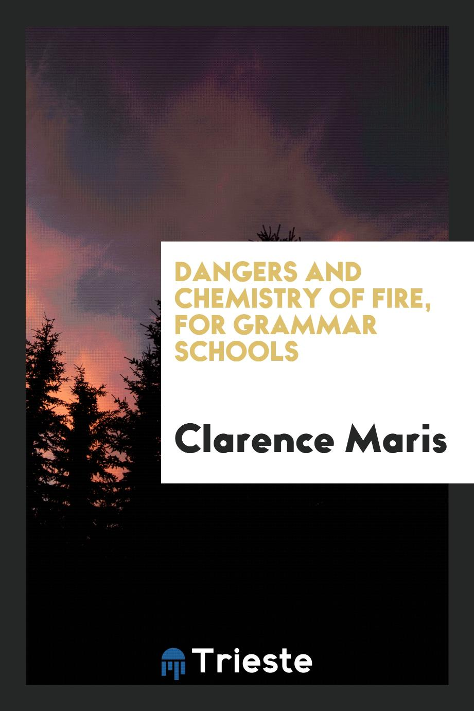 Dangers and Chemistry of Fire, for Grammar Schools