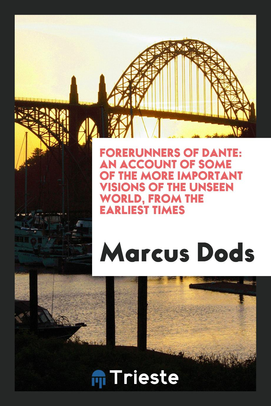 Forerunners of Dante: An Account of Some of the More Important Visions of the Unseen World, from the Earliest Times