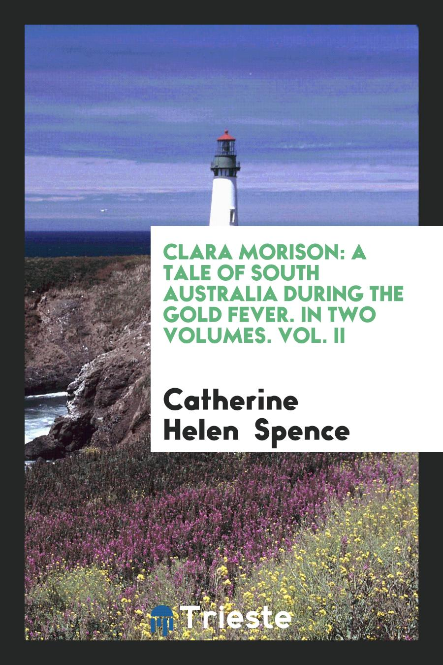 Clara Morison: A Tale of South Australia during the Gold Fever. In Two Volumes. Vol. II