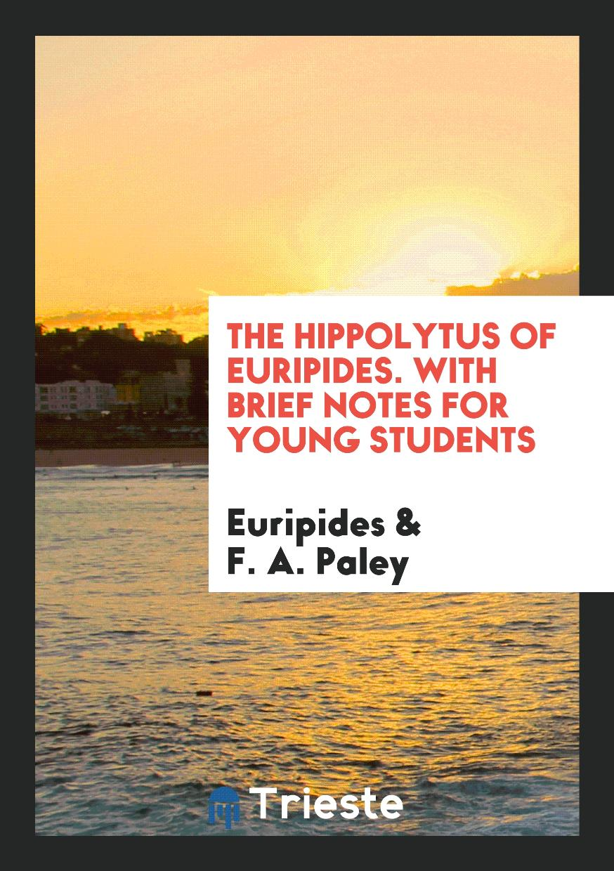 The Hippolytus of Euripides. With Brief Notes for Young Students