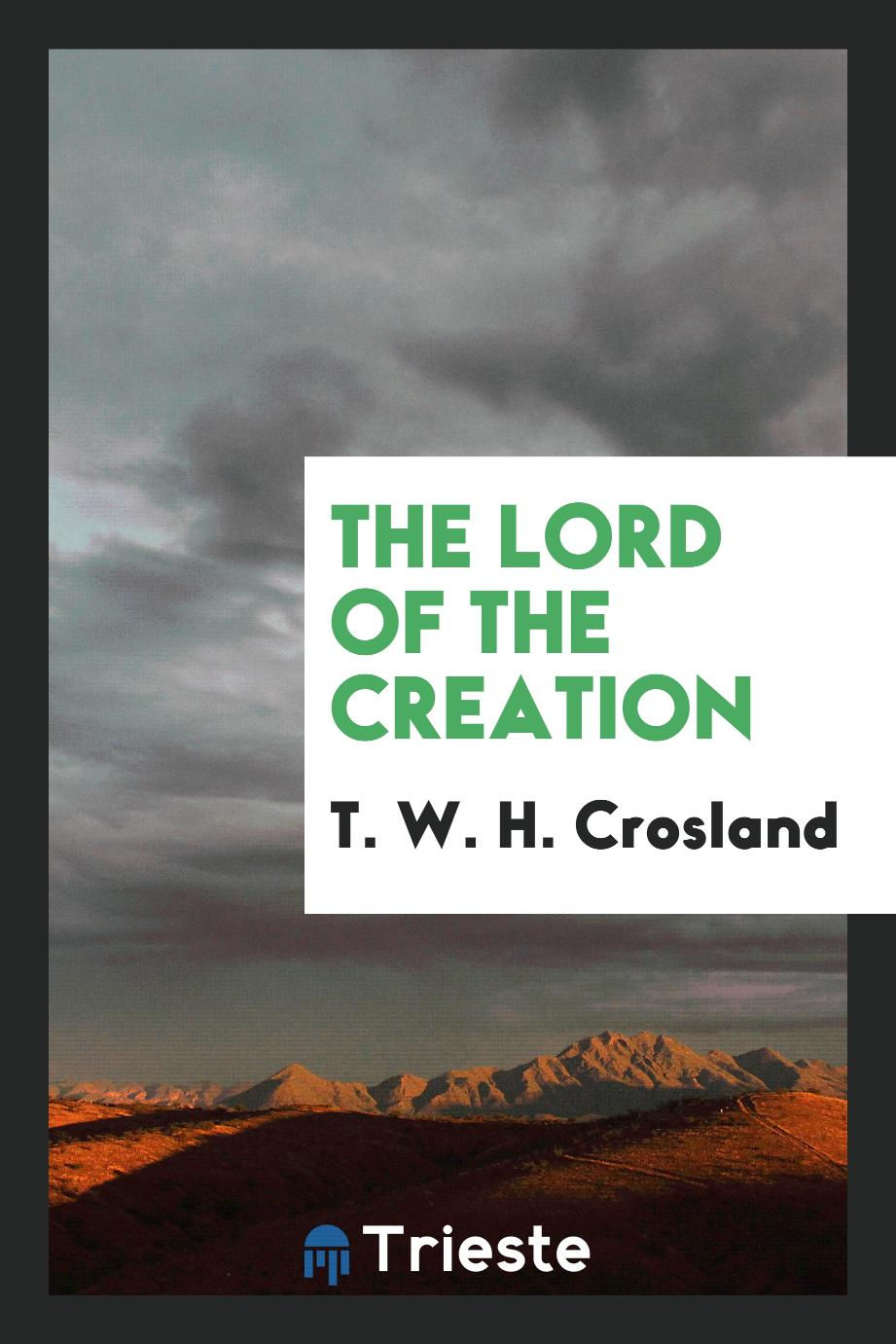 T. W. H. Crosland - The Lord of the Creation