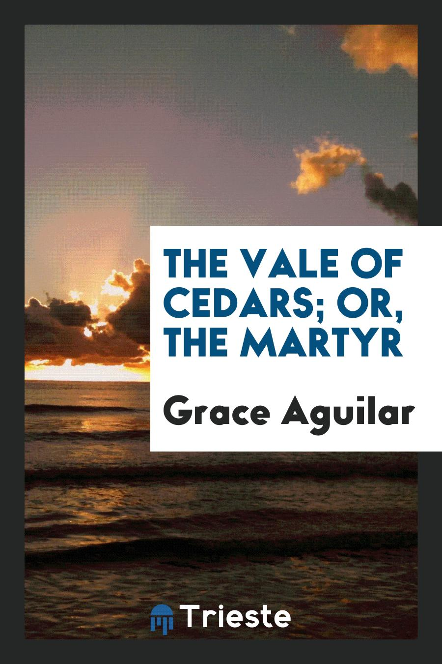 The Vale of Cedars; Or, the Martyr