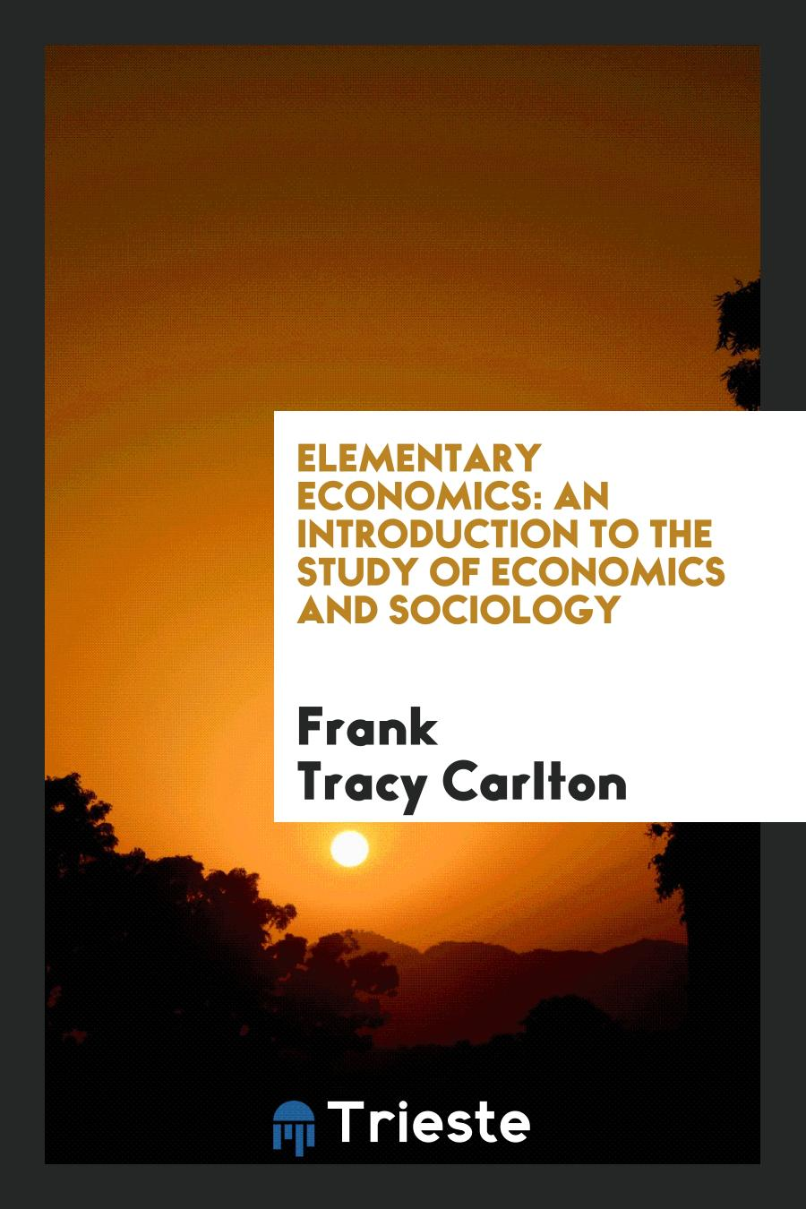Elementary Economics: An Introduction to the Study of Economics and Sociology