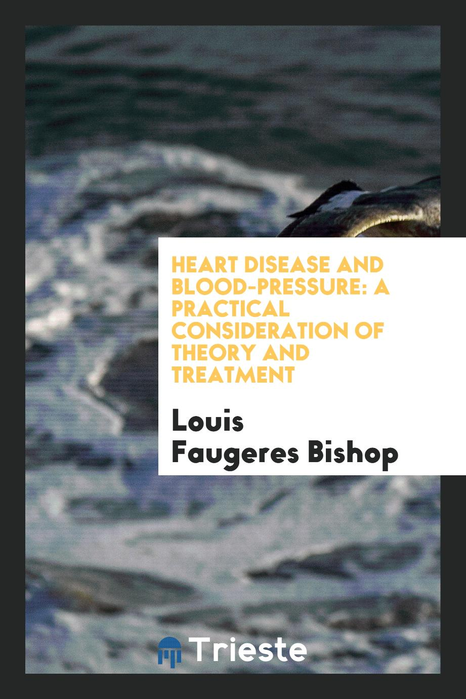 Heart Disease and Blood-Pressure: A Practical Consideration of Theory and Treatment
