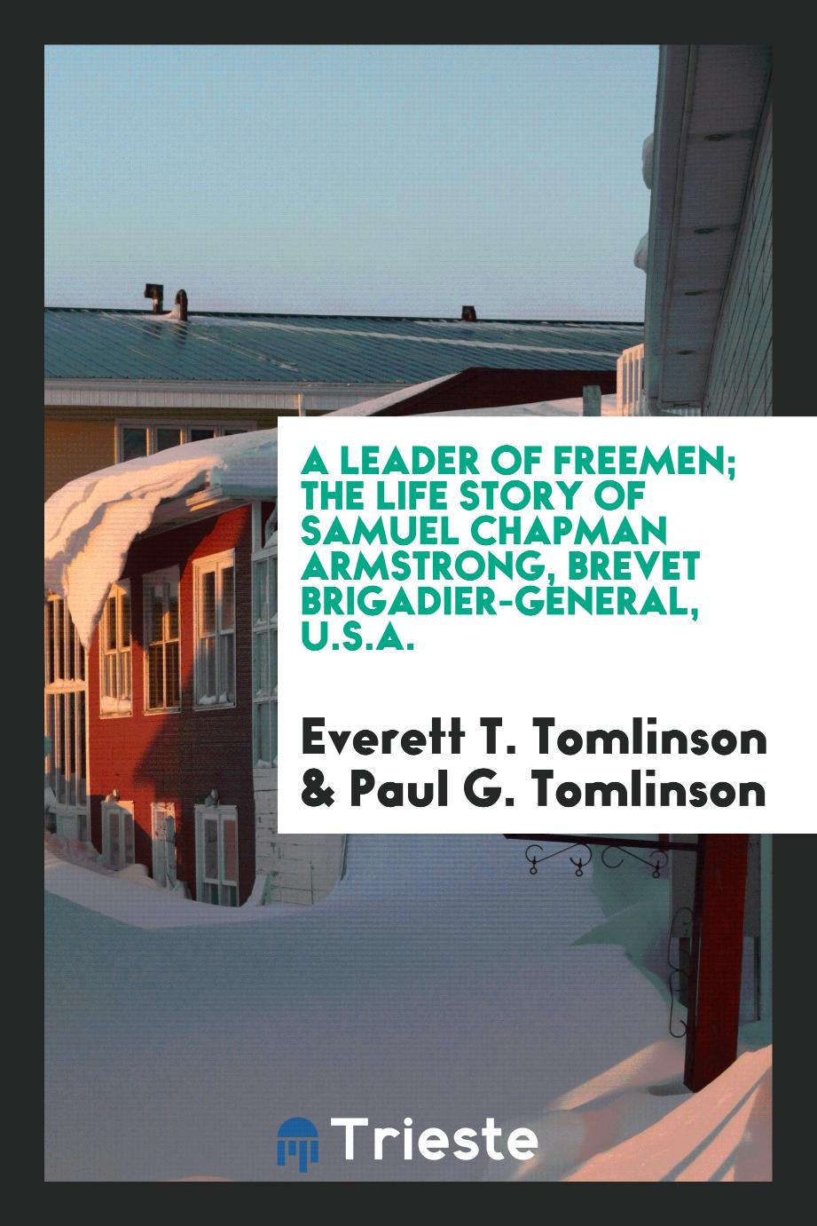 A leader of freemen; the life story of Samuel Chapman Armstrong, brevet brigadier-general, U.S.A.
