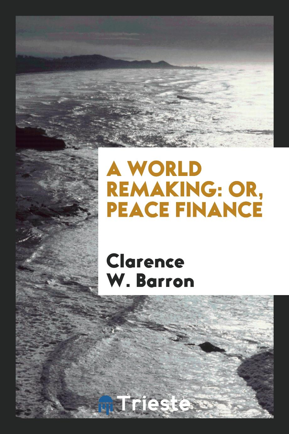 A World Remaking: Or, Peace Finance