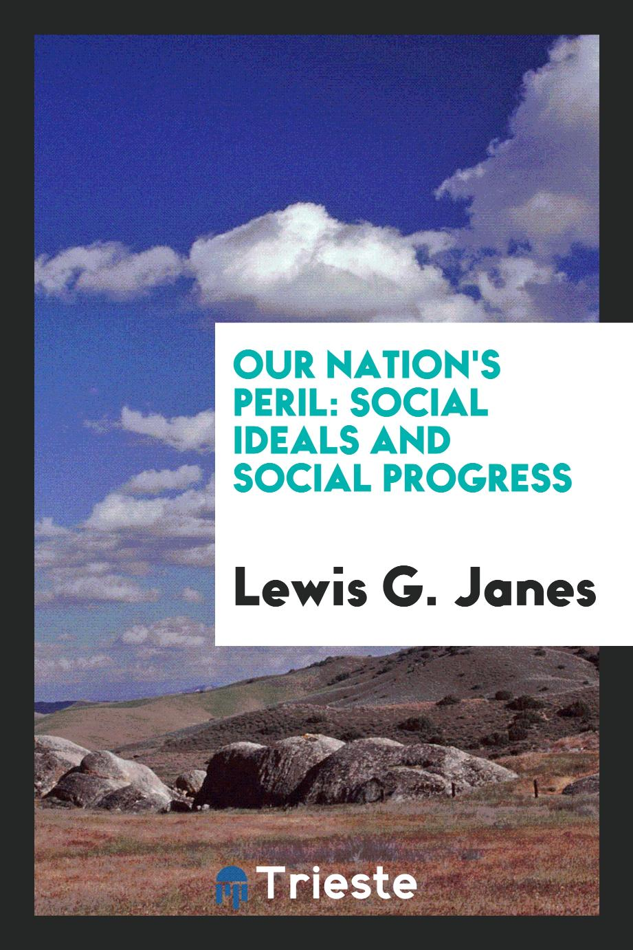 Our Nation's Peril: Social Ideals and Social Progress