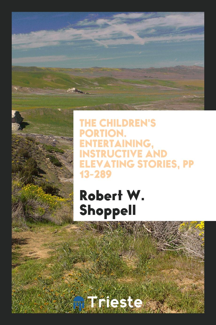 The Children's portion. Entertaining, instructive and elevating stories, pp 13-289