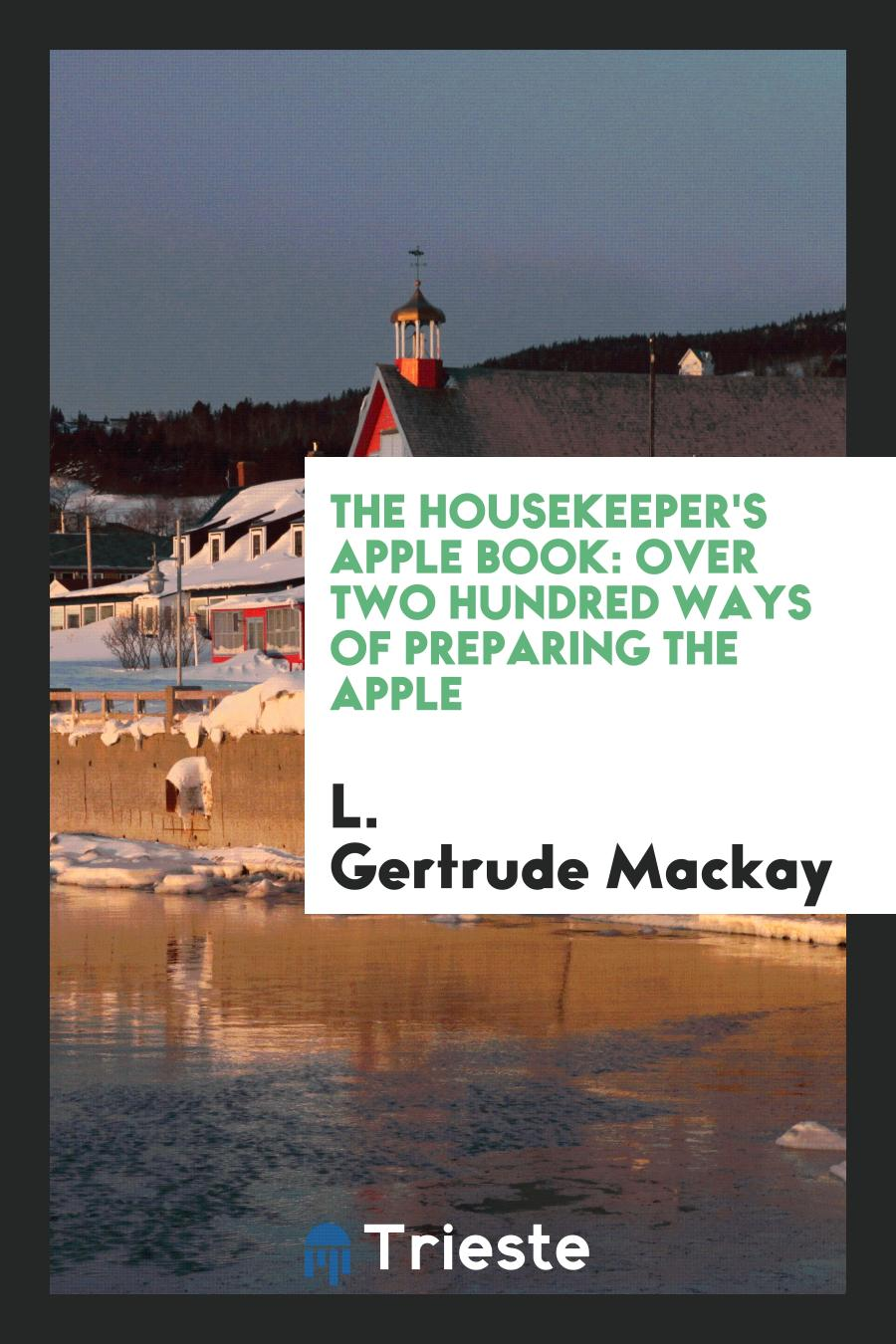 The Housekeeper's Apple Book: Over Two Hundred Ways of Preparing the Apple