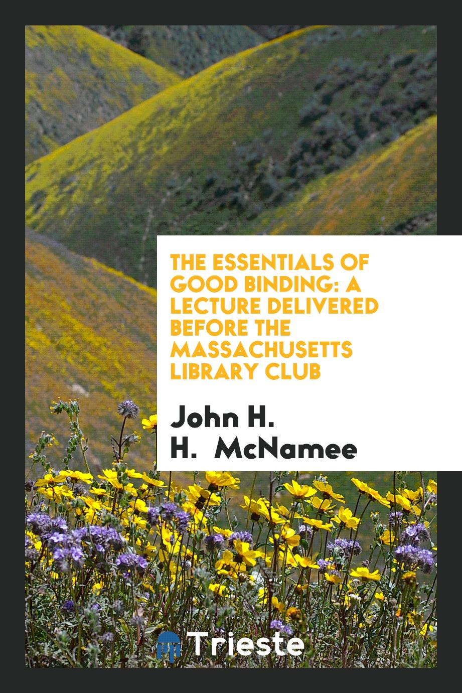 The Essentials of Good Binding: A Lecture Delivered Before the Massachusetts Library Club