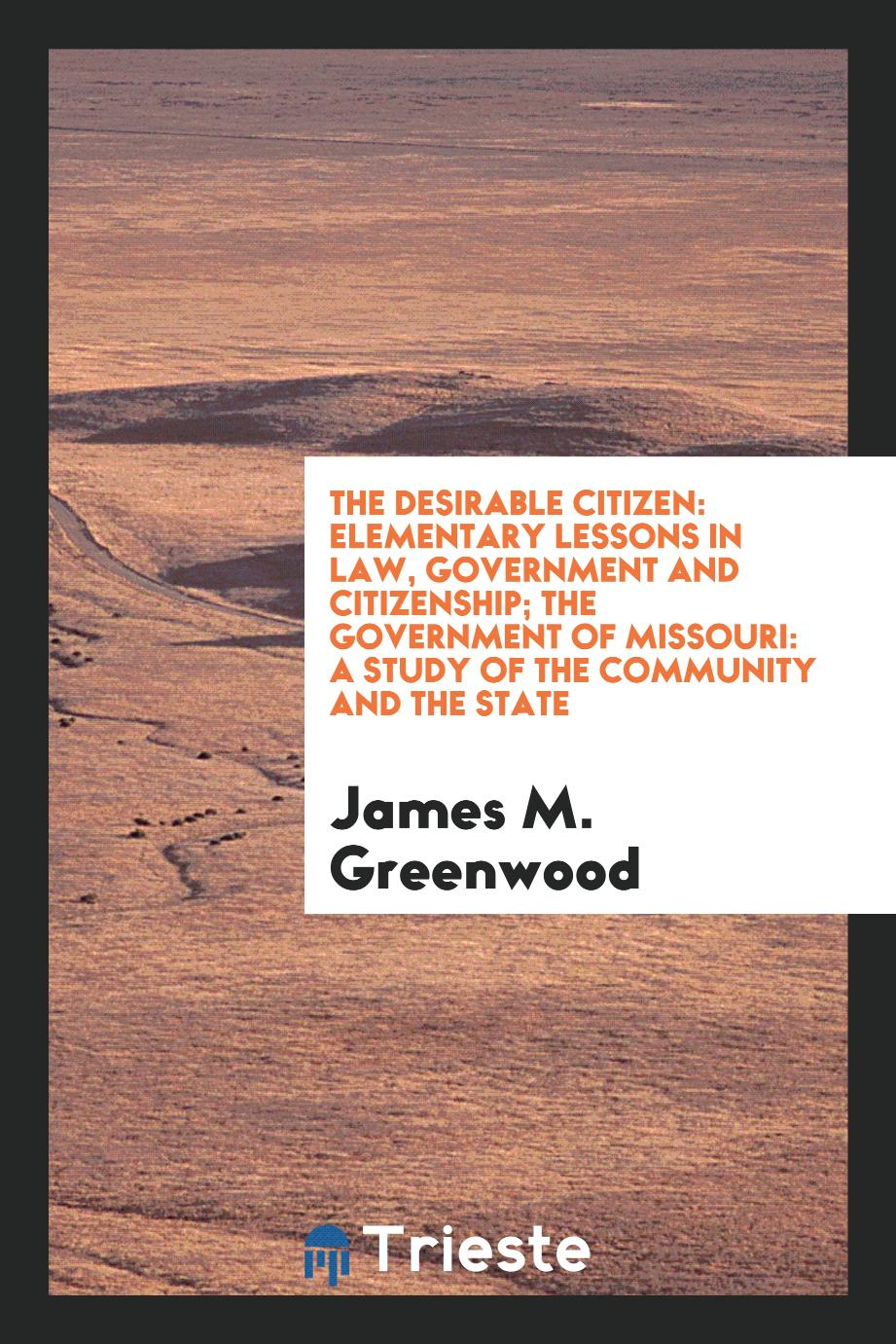 The Desirable Citizen: Elementary Lessons in Law, Government and Citizenship; The Government of Missouri: A Study of the Community and the State