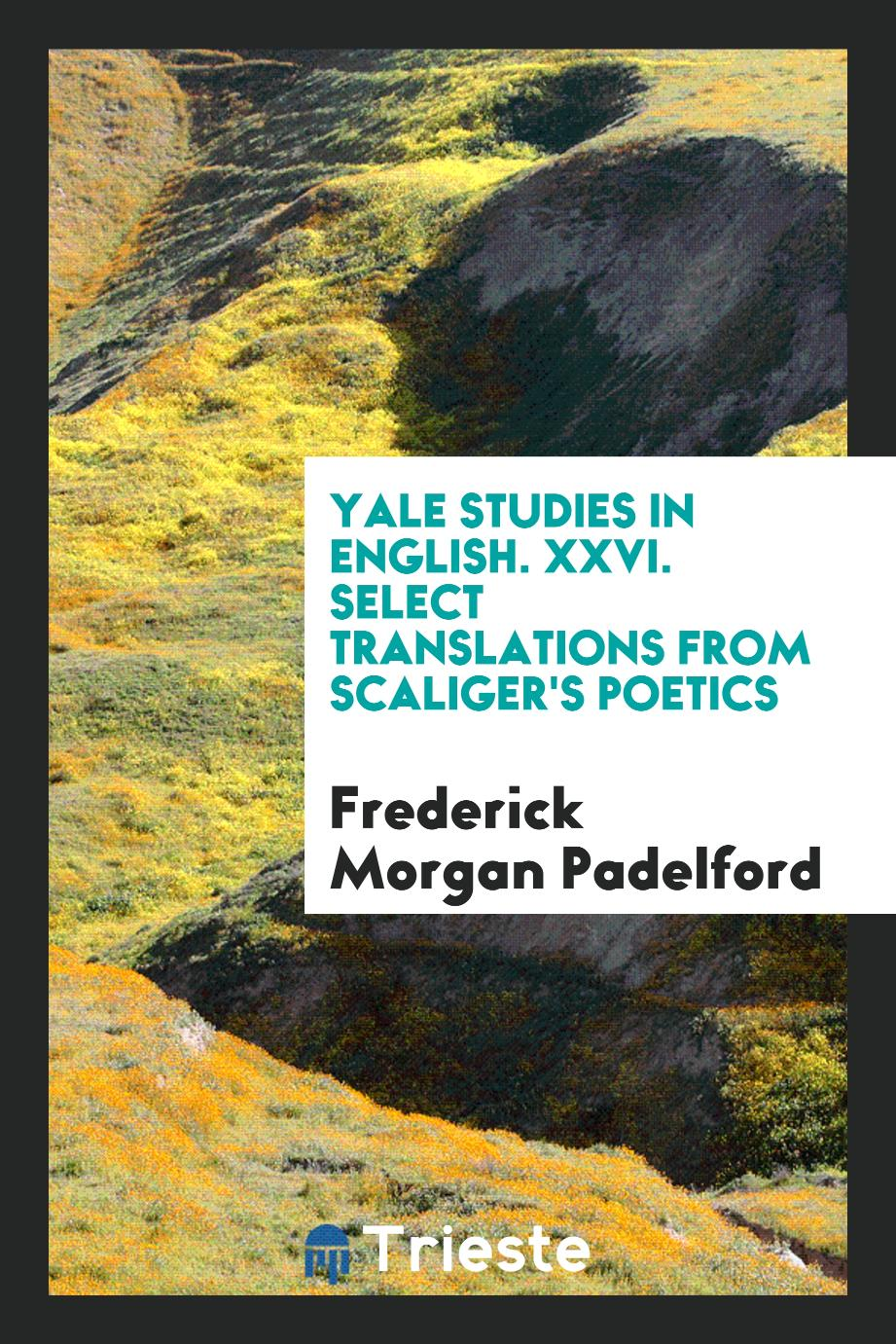 Yale Studies in English. XXVI. Select Translations from Scaliger's Poetics
