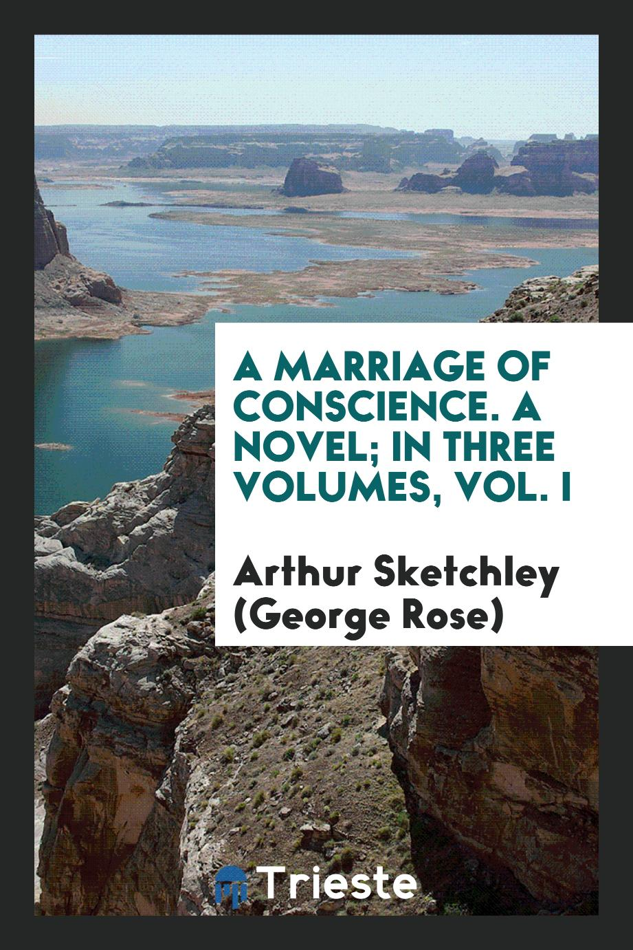 A Marriage of Conscience. A Novel; In Three Volumes, Vol. I