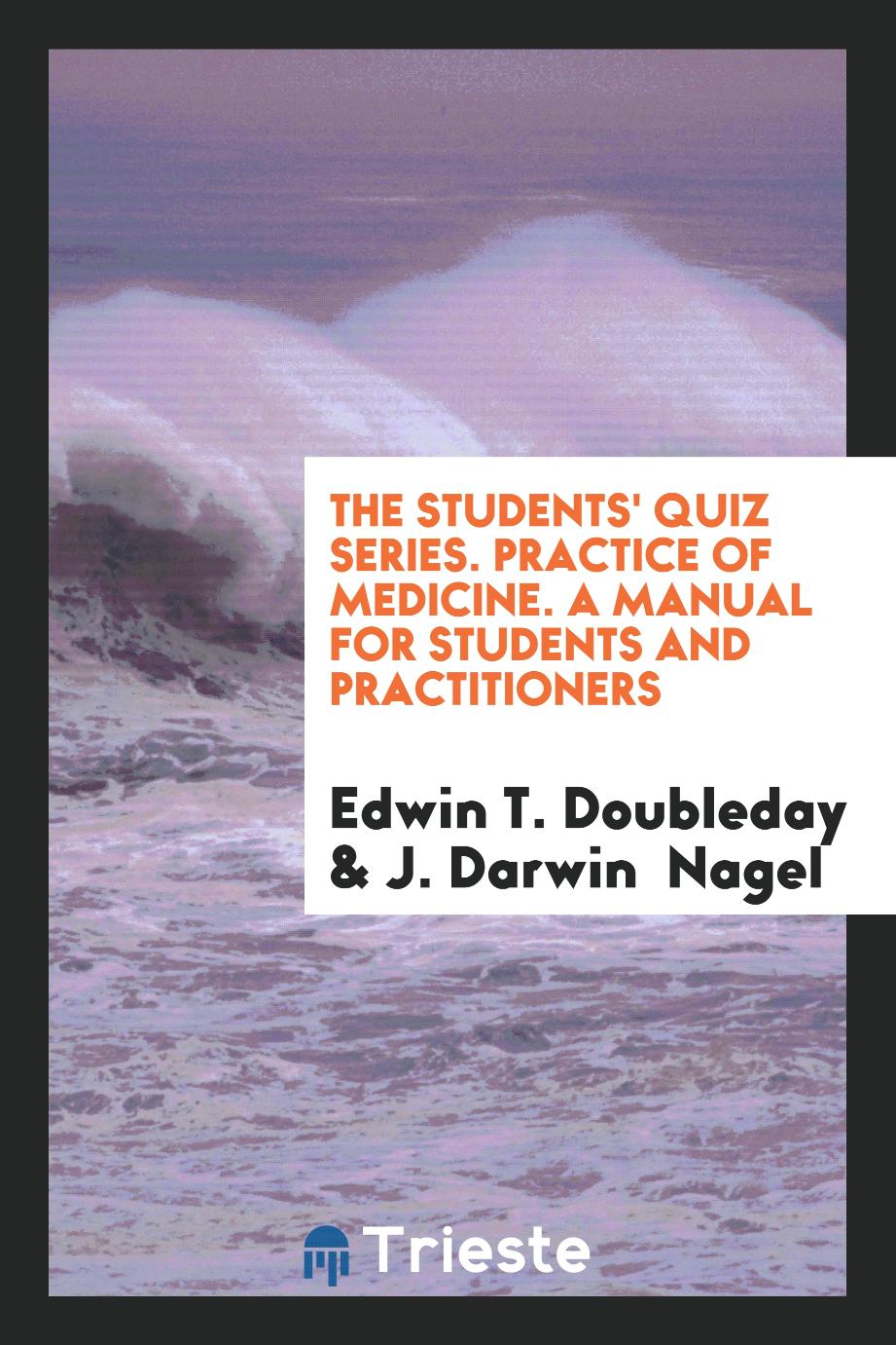 The Students' Quiz Series. Practice of Medicine. A Manual for Students and Practitioners