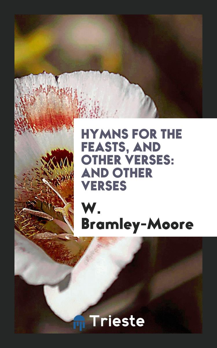 Hymns for the Feasts, and Other Verses: And Other Verses