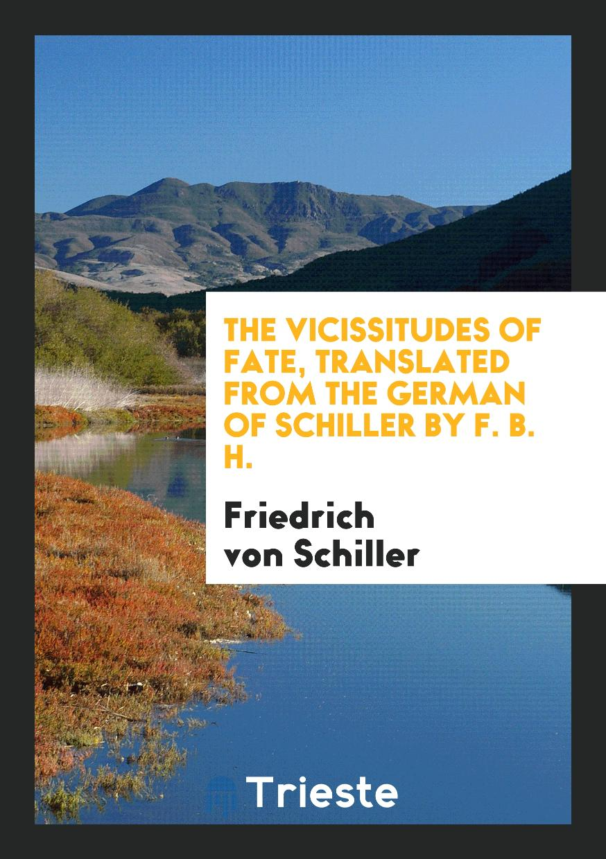 The vicissitudes of fate, translated from the German of Schiller by F. B. H.