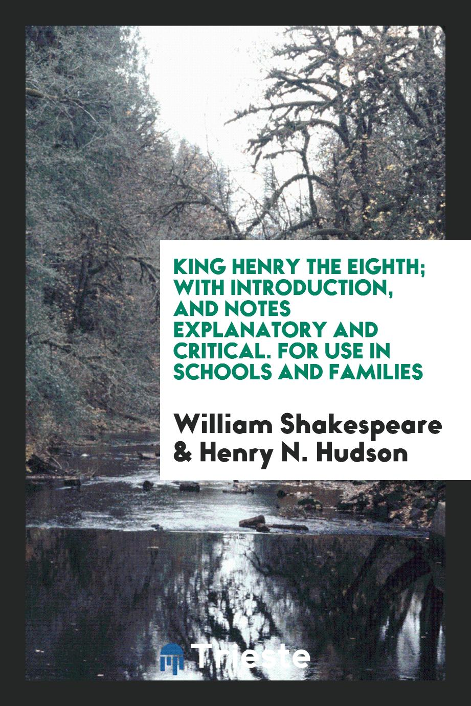King Henry the Eighth; With Introduction, and Notes Explanatory and Critical. For Use in Schools and Families