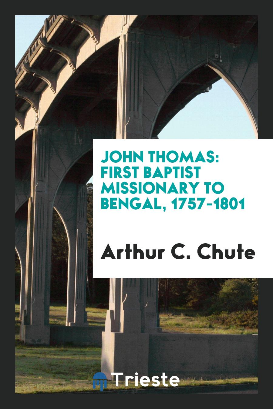 John Thomas: first Baptist missionary to Bengal, 1757-1801