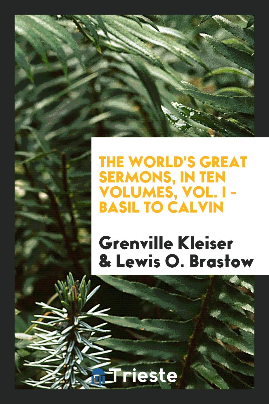 The World's Great Sermons, in Ten Volumes, Vol. I - Basil to Calvin