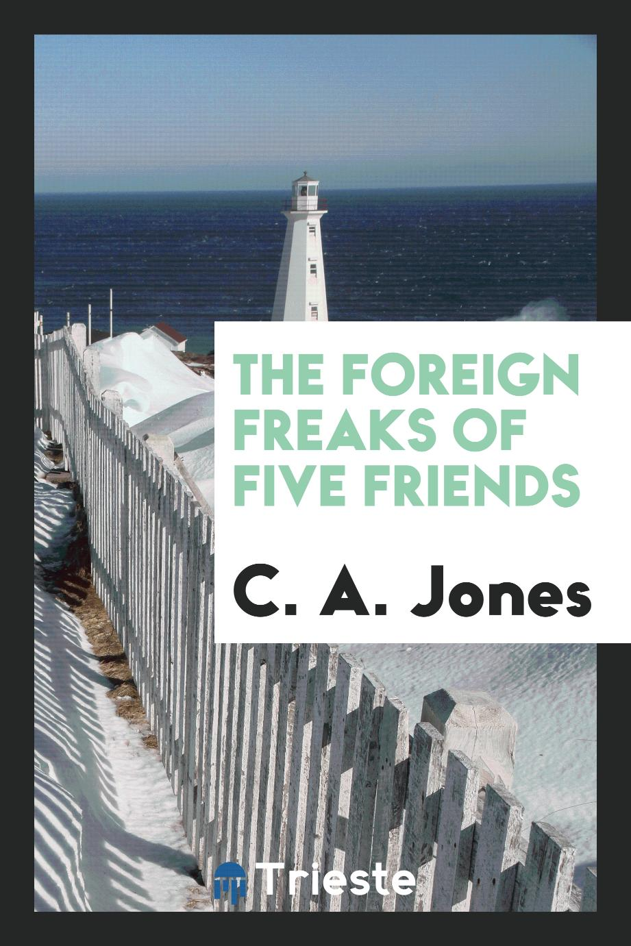 The Foreign Freaks of Five Friends