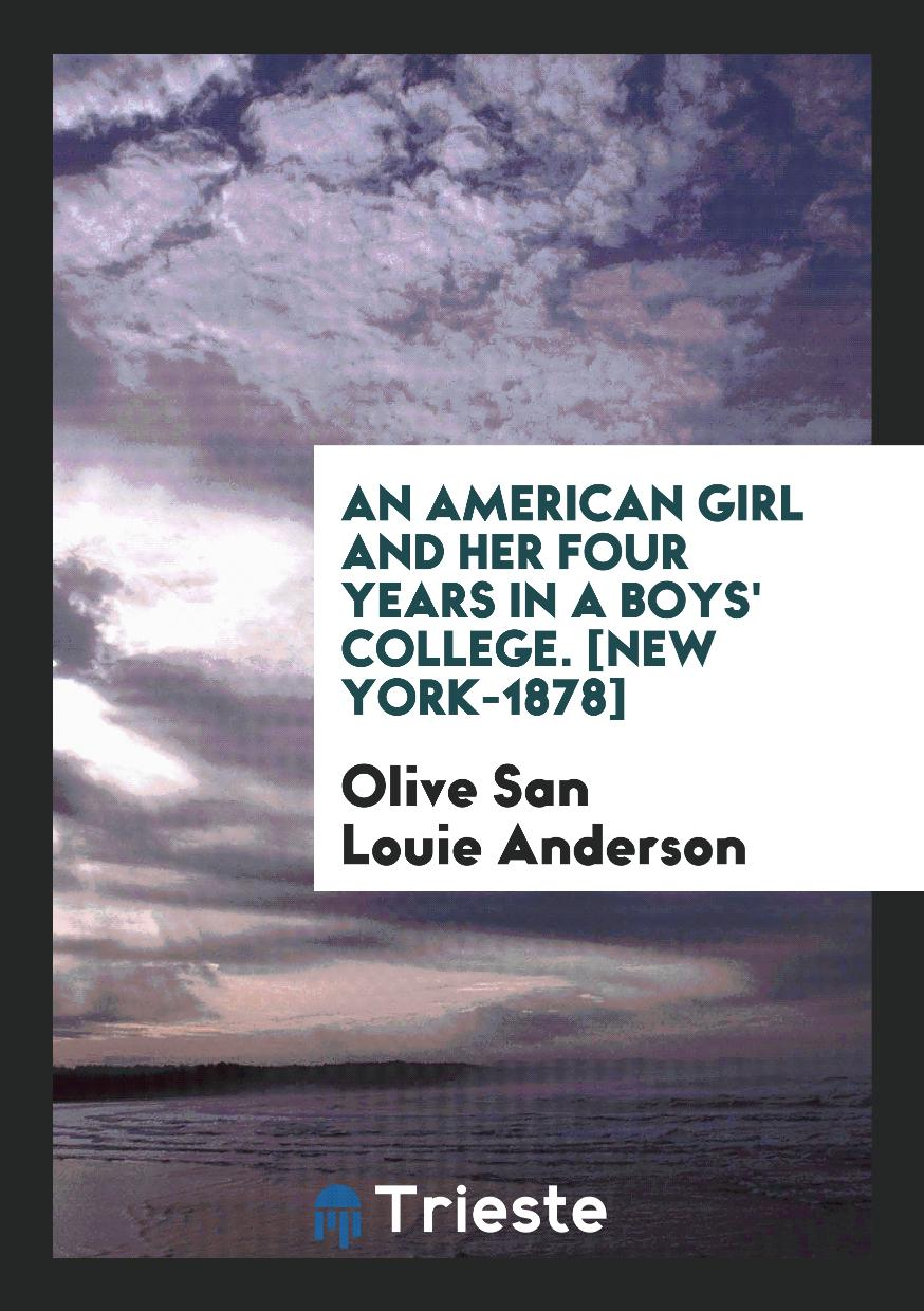 An American Girl and Her Four Years in a Boys' College. [New York-1878]
