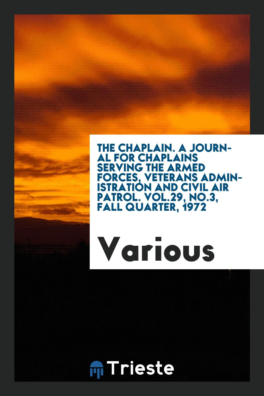 The Chaplain. A journal for chaplains serving the armed forces, veterans administration and civil air patrol. Vol.29, No.3, fall quarter, 1972