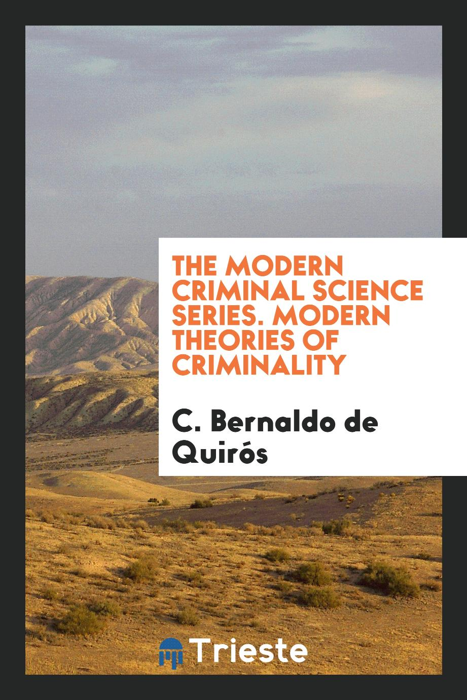 The modern criminal science series. Modern theories of criminality