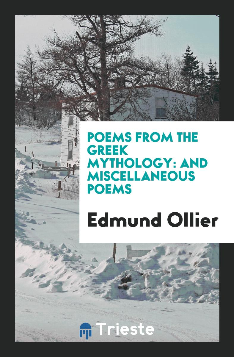 Poems from the Greek Mythology: And Miscellaneous Poems