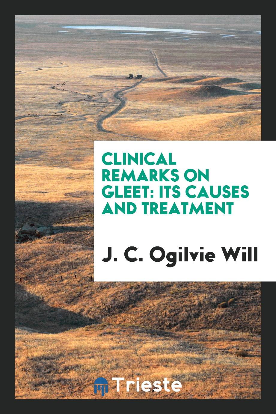 J. C. Ogilvie Will - Clinical remarks on gleet: its causes and treatment