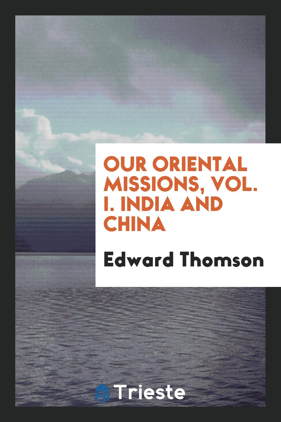 Our oriental missions, Vol. I. india and China