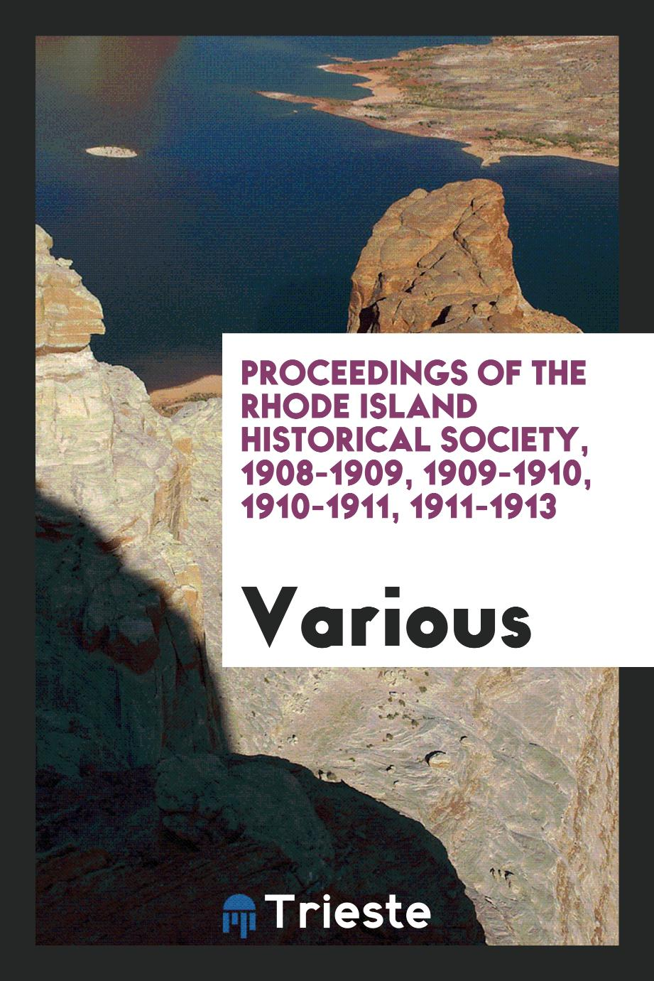 Proceedings of the Rhode Island Historical Society, 1908-1909, 1909-1910, 1910-1911, 1911-1913