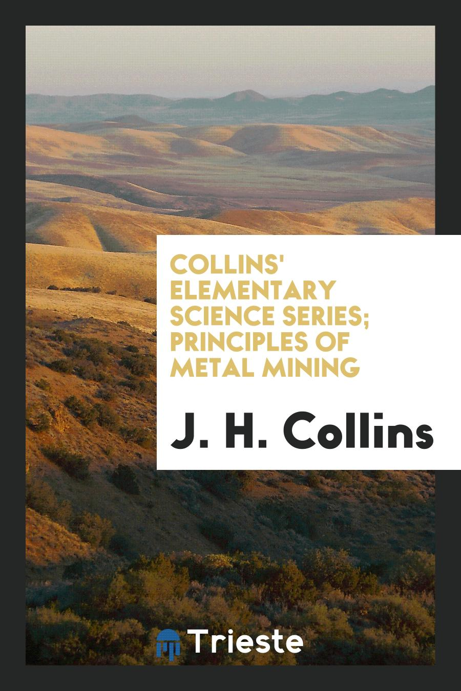Collins' Elementary Science Series; Principles of Metal Mining