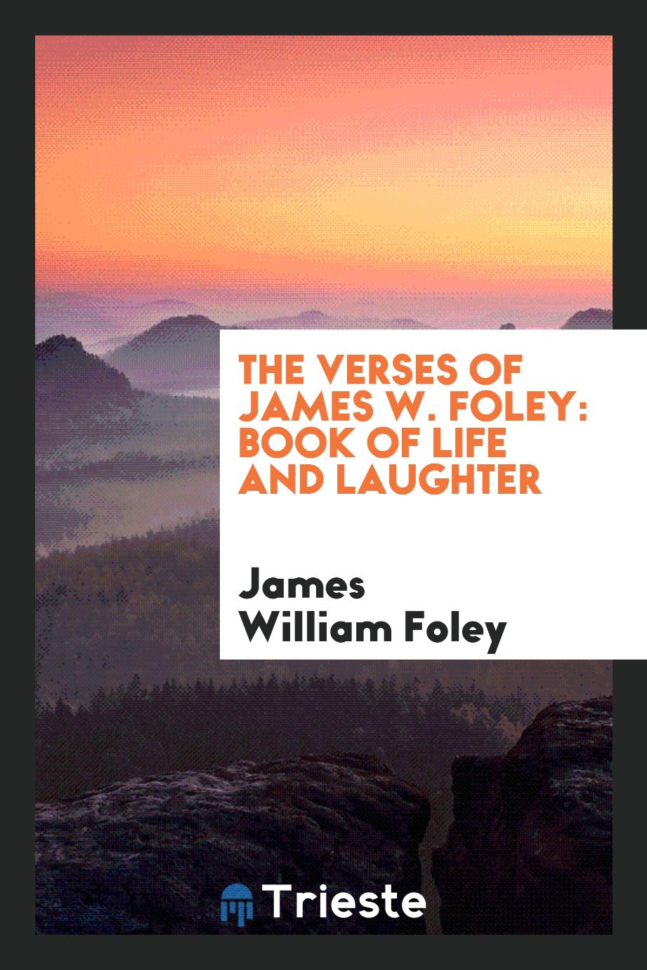 The verses of James W. Foley: book of life and laughter