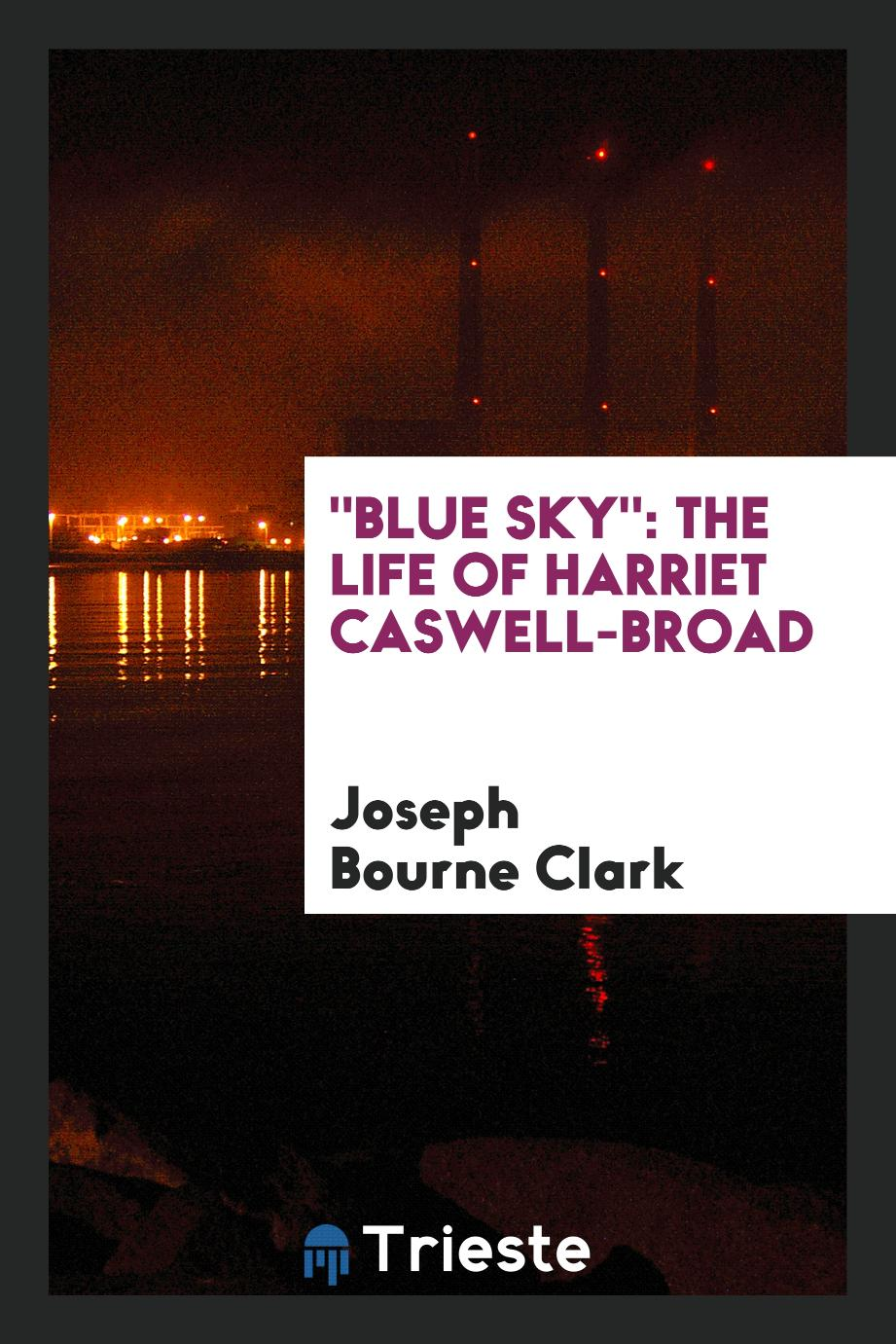 """Blue Sky"": the life of Harriet Caswell-Broad"