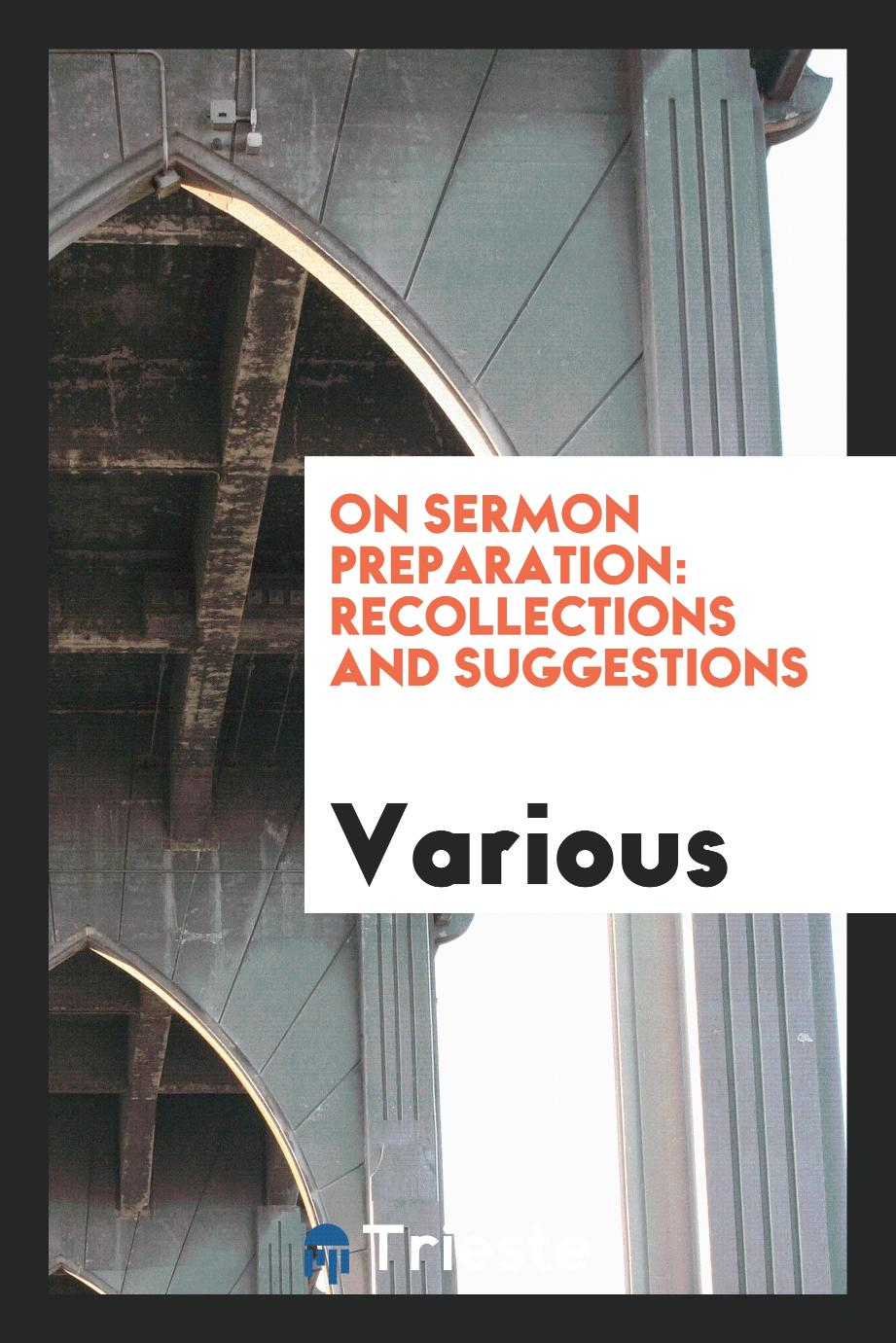 On sermon preparation: recollections and suggestions