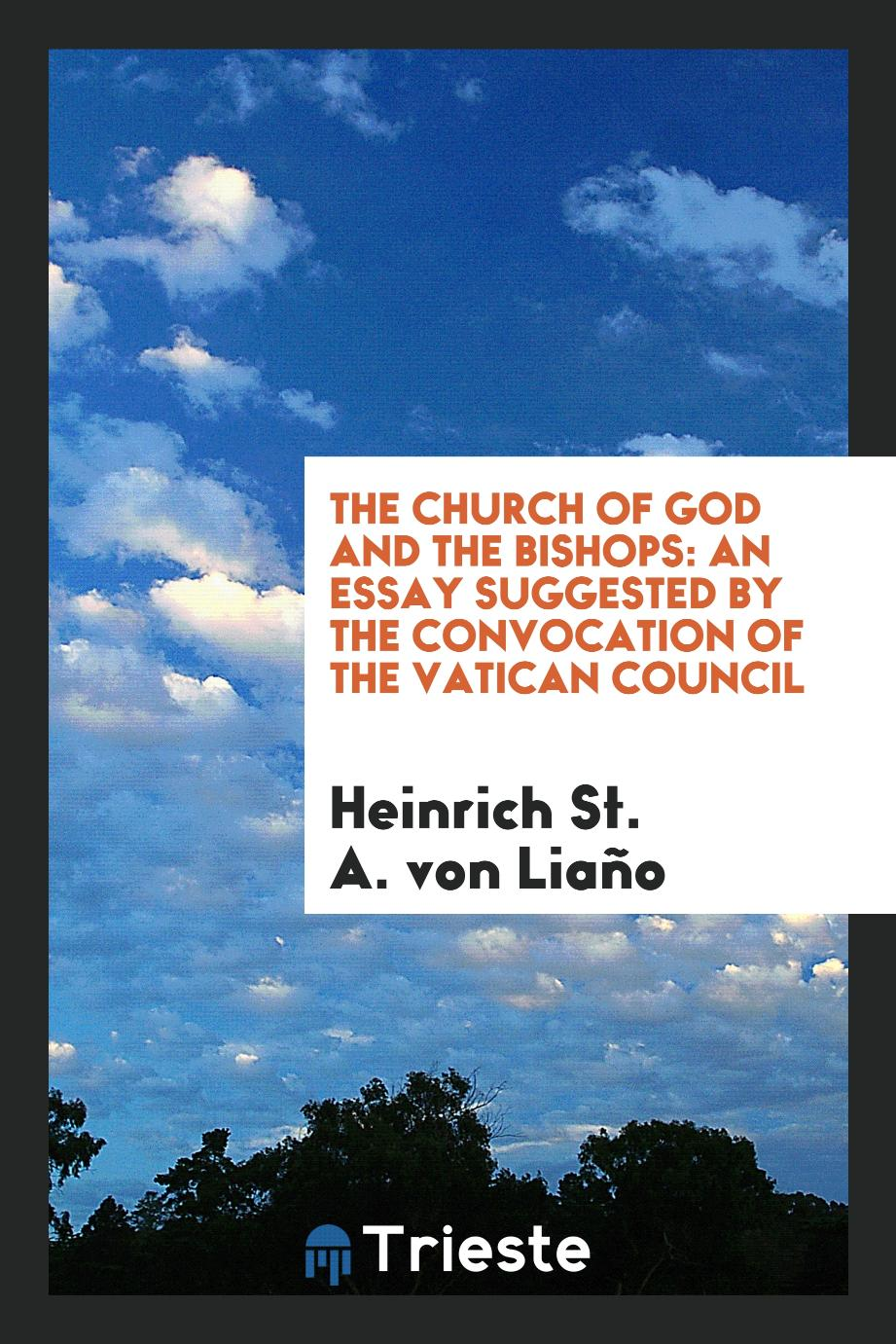 The church of God and the bishops: an essay suggested by the convocation of the Vatican Council