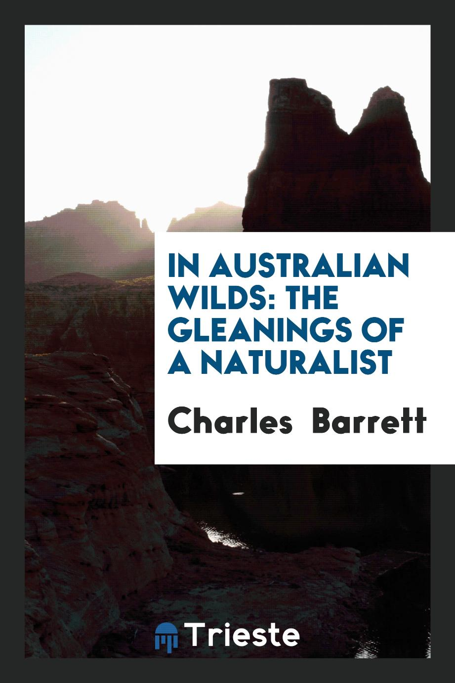 In Australian wilds: the gleanings of a naturalist