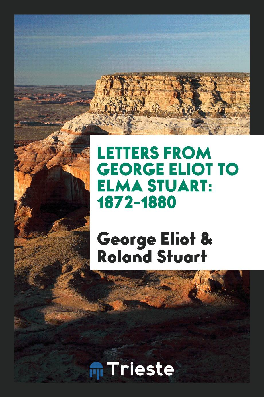 Letters from George Eliot to Elma Stuart: 1872-1880