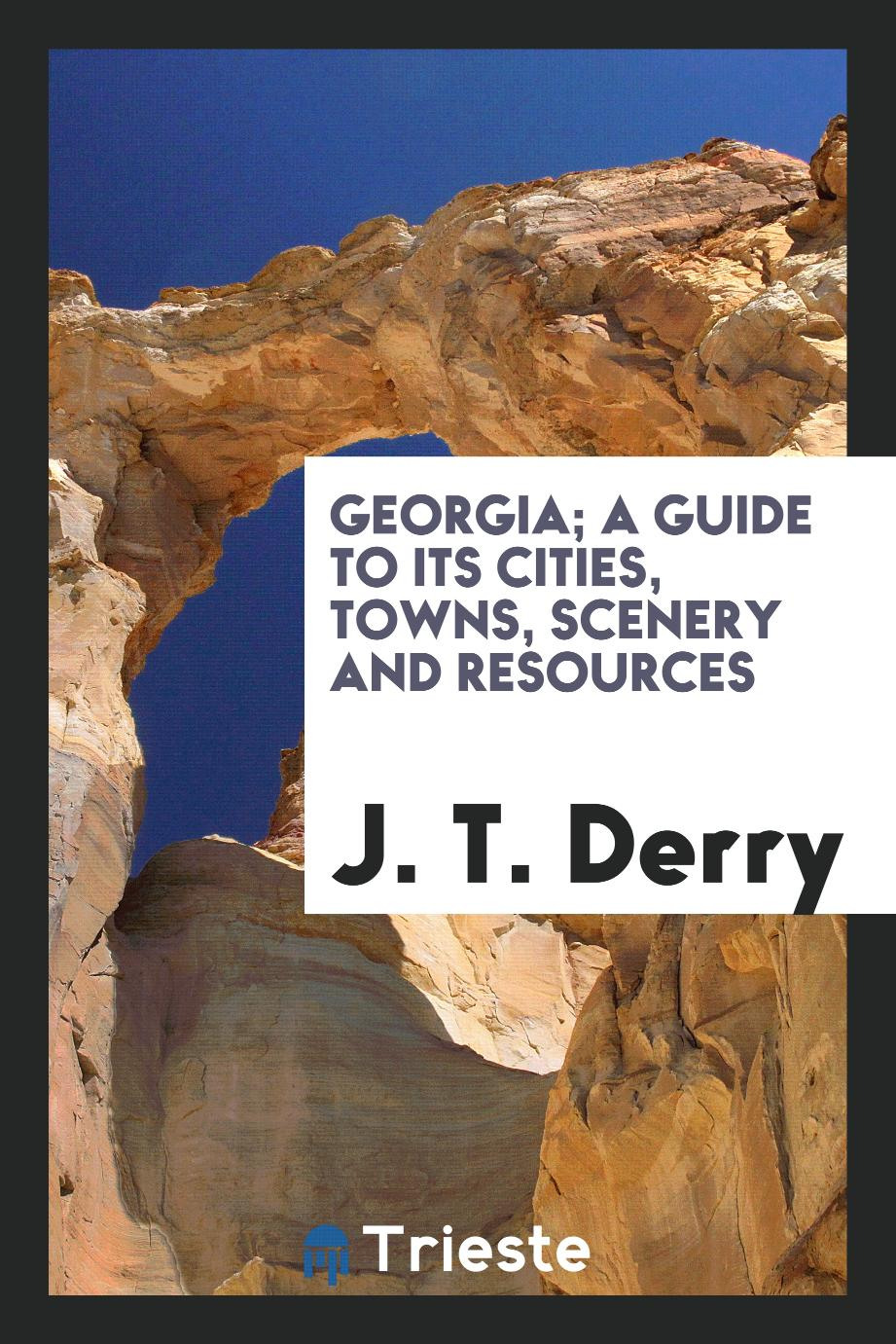 Georgia; A Guide to Its Cities, Towns, Scenery and Resources