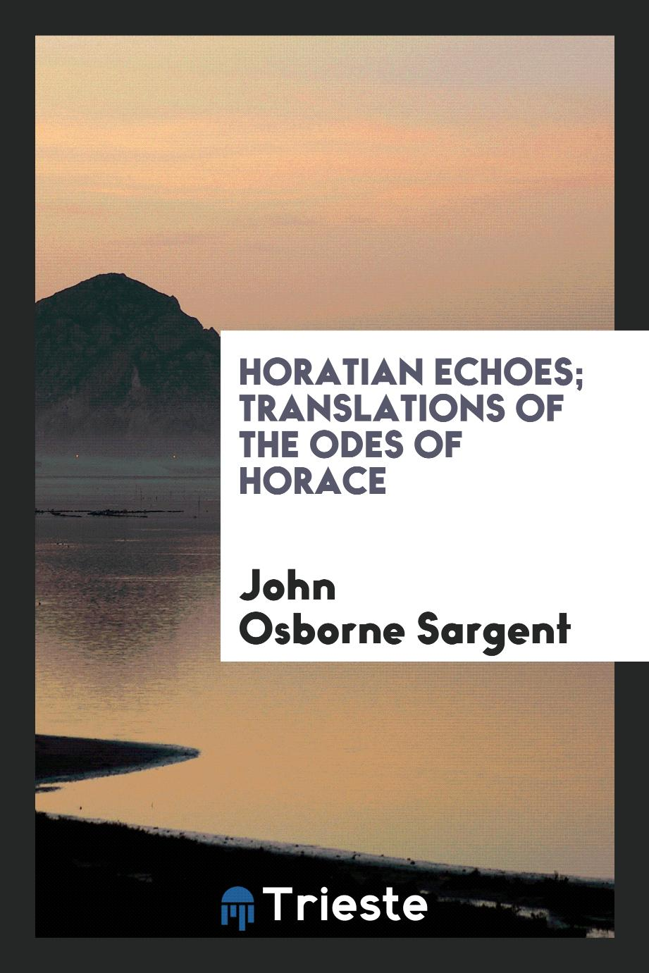 Horatian echoes; translations of the Odes of Horace