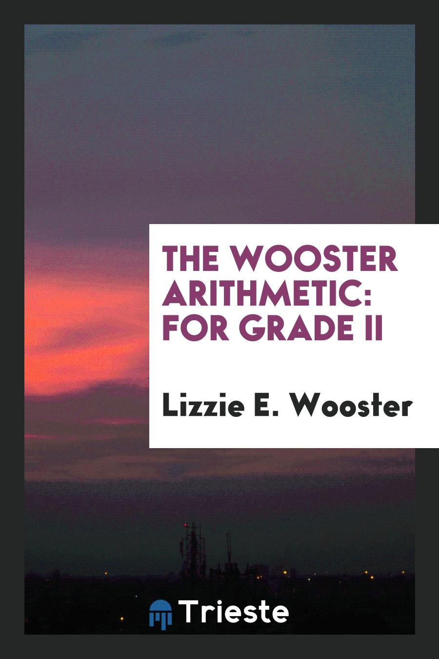 The Wooster Arithmetic: For Grade II
