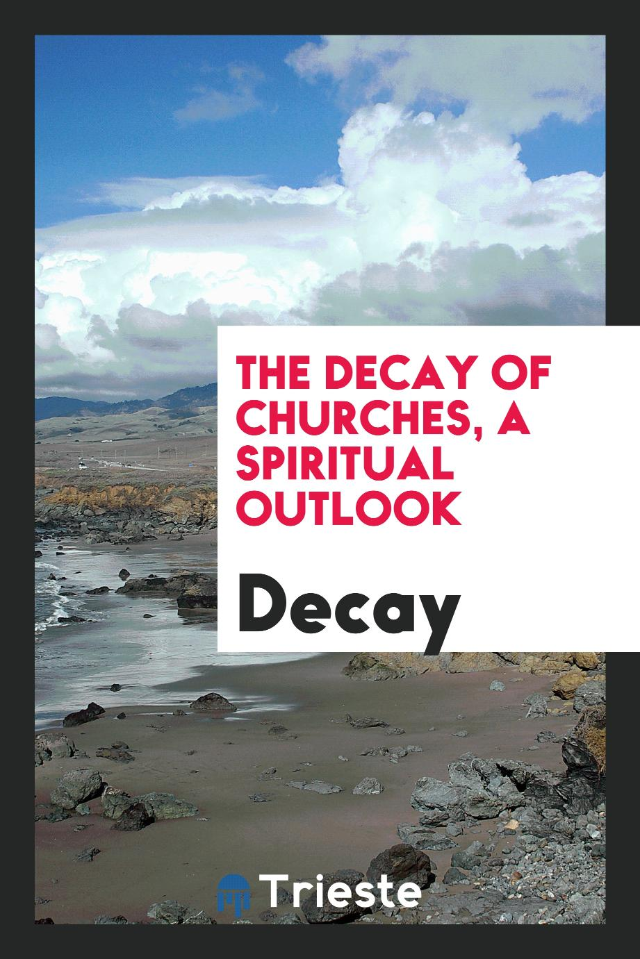 The Decay of Churches, a Spiritual Outlook