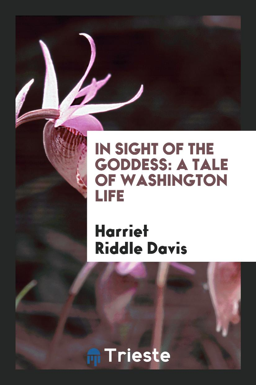 In Sight of the Goddess: A Tale of Washington Life