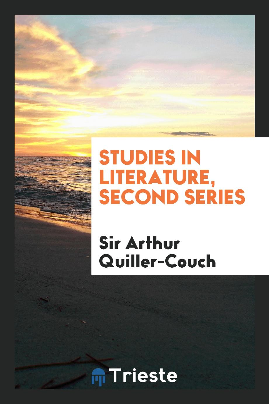 Sir Arthur  Quiller-Couch - Studies in Literature, Second Series