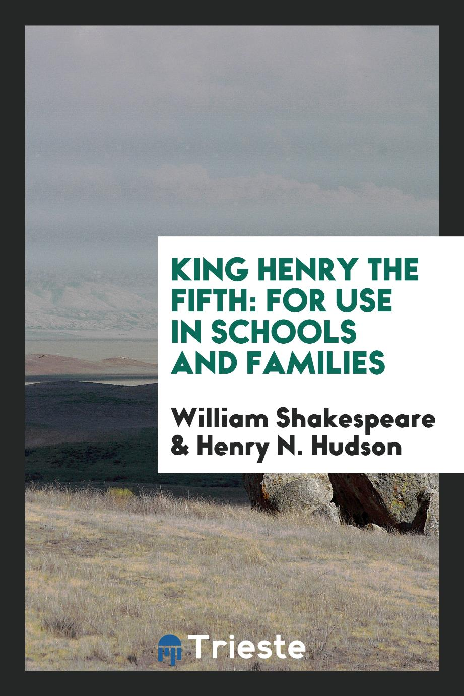 King Henry the Fifth: For Use in Schools and Families